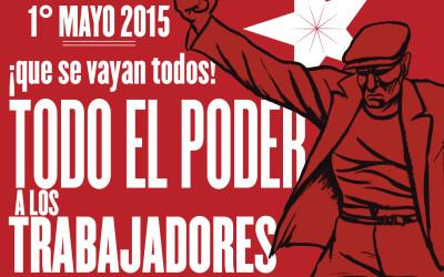 1° de Mayo 2015: ¡Que se vayan todos! Todo el poder a los trabajadores